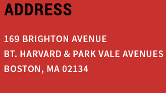 ADDRESS 169 BRIGHTON AVENUE Bt. HARVARD & PARK VALE AVENUES BOSTON, MA 02134
